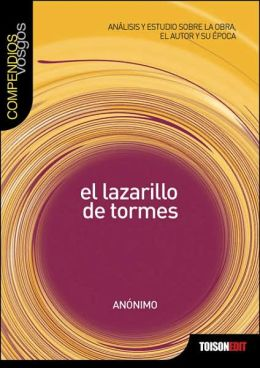 Lazarillo de Tormes: Analisis y estudio sobre la obra, el autor y su epoca