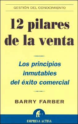12 pilares de la venta: Los principios inmutables del exito comercial (12 Cliches of Selling (and Why They Work))