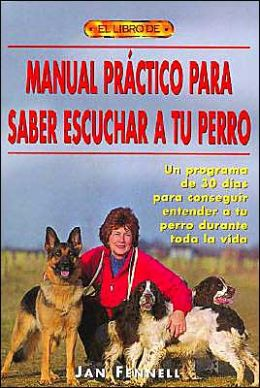Manual Practico Para Saber Escuchar a Tu Perro