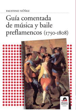 Guia comentada de musica y baile preflamencos (1750-1808)