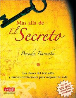 Mas alla de El Secreto: Las claves del best seller y nuevas revelaciones para mejorar tu vida
