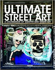 Ultimate Street Art: A Celebration of Graffiti and Urban Art