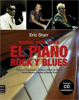 Manual para tocar el piano rock y blues: Fraseos magistrales, solos y estilos de blues, desde Nueva Orleans a Nueva York