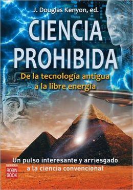 Ciencia prohibida: De la tecnologia antigua a la libre energia: Un pulso interestante y arriesgado a la ciencia convencional
