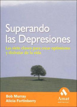 Superando las depresiones: Las siete claves para crear optimismo y disfrutar de la vida
