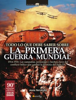 Todo lo que debe saber sobre la primera guerra mundial (All You Need to Know about World War I)