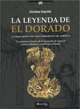 La leyenda de El Dorado y otros mitos del descubrimiento de America (The Legend of El Dorado and Other Myths About the Discovery of America)