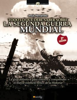 Todo lo que debe saber sobre la segunda Guerra Mundial (All You Need to Know about World War II)