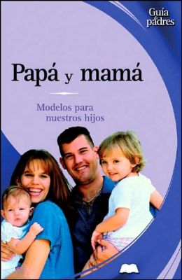 Papa y mama: Modelos para nuestros hijos