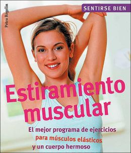 Estiramiento muscular: El mejor programa de ejercicios para musculos elasticos y un cuerpo hermoso