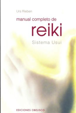 Manual completo de reiki (Complete Manual of Reiki)