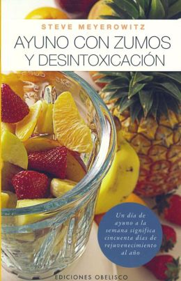 Ayuno con zumos y desintoxicación (Juice Fasting & Destoxification)