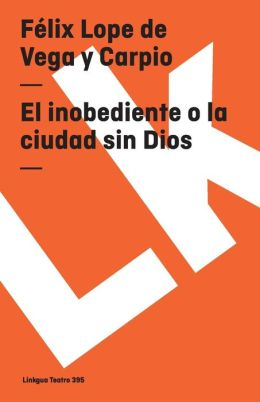 El Inobediente O La Ciudad Sin Dios/ The Disobedient or the City Without God