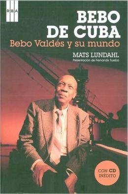 Bebo de Cuba: Bebo Valdés y su mundo