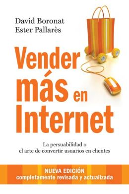 Vender más en internet: La persuabilidad o el arte de convertir usuarios en clientes