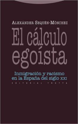 El cálculo egoísta. Inmigración y racismo en la España del siglo XXI