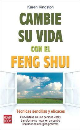 Cambie su vida con el feng shui: Tecnicas sencillas y eficaces