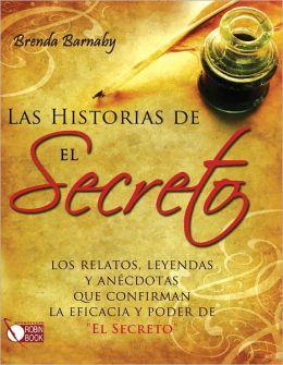 Las historias de El Secreto: Los relatos, leyendas y anecdotas que confirman la eficacia y poder de