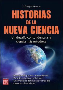 Historias de la nueva ciencia: Un desafio contundente a la ciencia mas ortodoxa