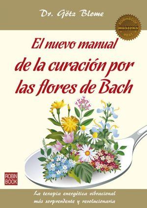 El nuevo manual de la curacion por las flores de Bach: La terapia energetica vibracional mas sorprendente y revolucionaria