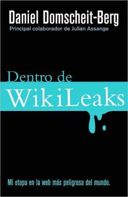 Dentro de WikiLeaks: Mi entapa en la web más peligrosa del mundo (Inside WikiLeaks: My Time with Julian Assange at the World's Most Dangerous Website)
