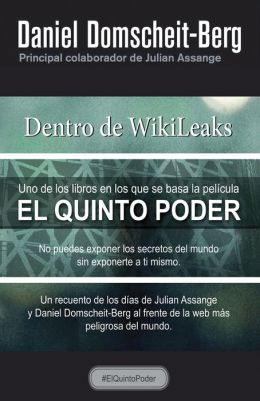 Dentro de WikiLeaks: Mi entapa en la web más peligrosa del mundo (Inside WikiLeaks: My Time with Julian Assange at the World's Most Dangerous Website)
