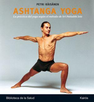 Ashtanga yoga: La practica del yoga segun el metodo de Sri Pattabhi Jois