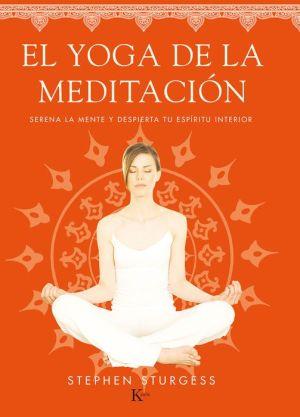 El yoga de la meditacion: Serena la mente y despierta tu espiritu interior