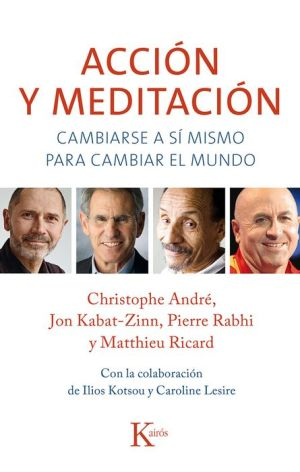 Accion y meditacion: Cambiarse a si mismo para cambiar el mundo
