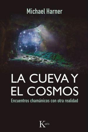 La cueva y el cosmos: Encuentros chamanicos con otra realidad
