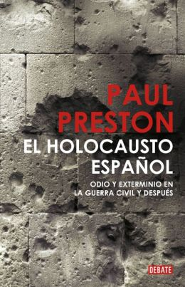 El holocausto español: Odio y exterminio en la Guerra Civil y despues (The Spanish Holocaust: Inquisition and Extermination in Twentieth-Century Spain)