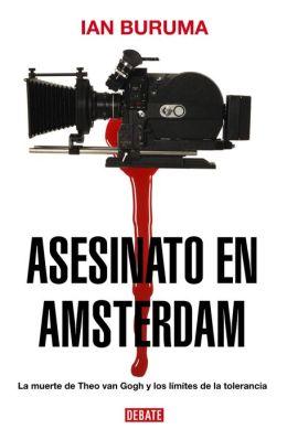 Asesinato en Amsterdam: La muerte de Theo van Gogh y los límites de la tolerancia