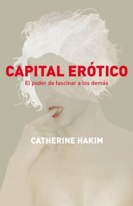 Capital erótico: El poder de fascinar a los demás