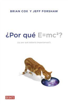 Por qué E=mc2?: y por qué debería importarnos?