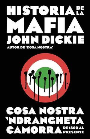 Historia de la mafia. Cosa Nostra, Camorra y N'dranghetta de 1860 al presente. (Cosa Nostra: A History of the Sicilian Mafia)