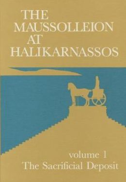 The Maussolleion at Halikarnassos. Reports of the Danish Expedition to Bodrum: 1 The Sacrifical Deposit