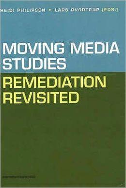Moving Media Studies: Remediation Revisited