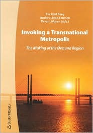Invoking a Transnational Metropolis: The Making of the Oresund Region