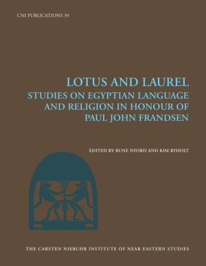 Lotus and Laurel: Studies on Egyptian Language and Religion (in Honour of Paul John Frandsen)