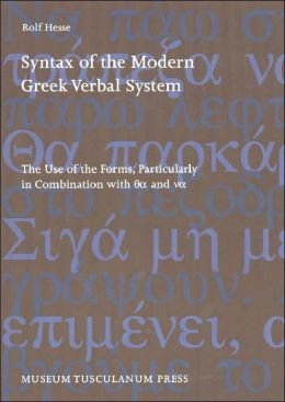 Syntax of the Modern Greek Verbal System: The Use of the Forms, Particularly in Combination with Qa and Va