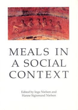 Meals in a Social Context: Aspects of the Communal Meal in the Hellenistic and Roman World