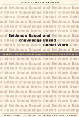 Evidence Based and Knowledge Based Social Work: Research Methods and Approaches in Social Work Research