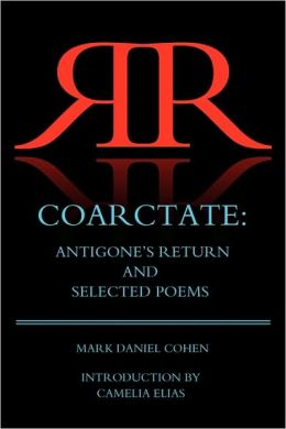 Coarctate: Antigone's Return and Selected Poems