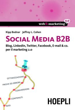 Social media B2B: Blog, LinkedIn, Twitter, Facebook, E-mail & co. per il marketing 2.0