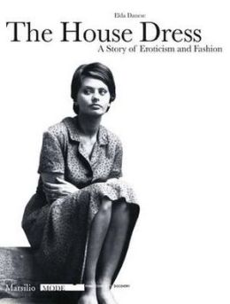 The House Dress: A Story of Eroticism and Fashion