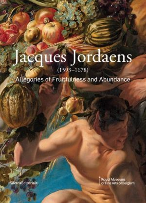 Jacques Jordaens: 1593-1678: Allegories of Fruitfulness and Abundance