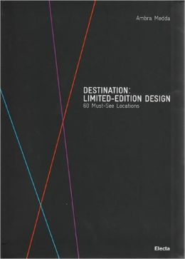 Destination: Limited-Edition Design: 60 Must-See Locations. Museums and Galleries Around the World