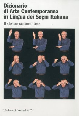 Dictionary Contemporary Art Italian Sign Language: Silence speaks about art