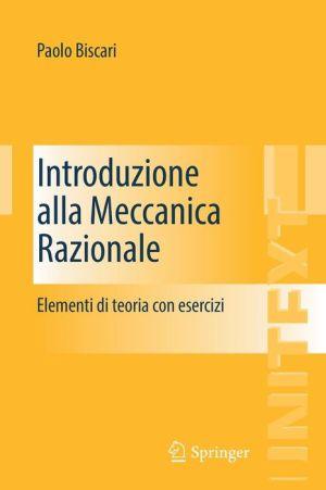 Introduzione alla Meccanica Razionale: Elementi di teoria con esercizi