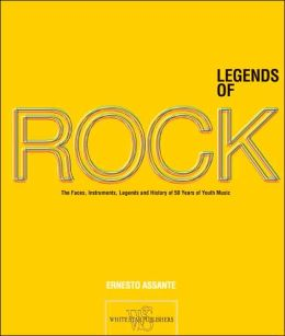 Legends of Rock: The Artists, Instruments, Myths and History of 50 Years of Youth Music